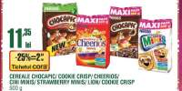 Cereale Chocapic/ Cookie Crisp/ Cheerios/ Cini Minis/ Strwberry Minis/ Lion/ Cookie Crisp