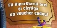 Fii HiperStarul orei si castiga un voucher cadou!